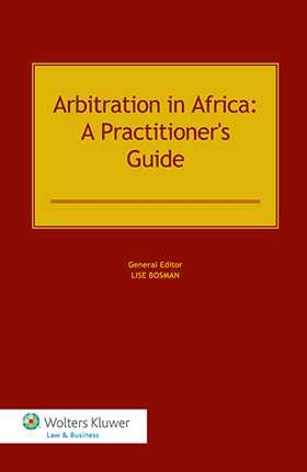 Arbitration in Africa. A Practitioner's Guide by