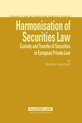 Harmonisation of Securities Law: Custody and Transfer of Securities in European Private Law by Matthias Haentjens