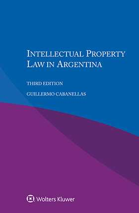 Intellectual Property Law in Argentina, 3rd edition