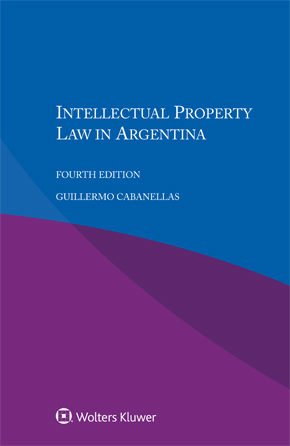 Intellectual Property Law in Argentina, Fourth  Edition by CABANELLAS