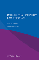 Intellectual Property Law in France, Fourth edition by BOUCHE