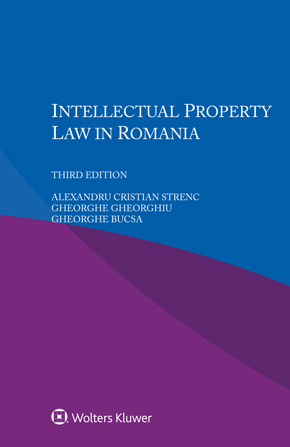Intellectual Property Law in Romania, Third edition by STRENC