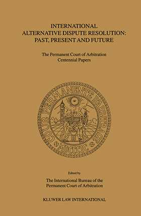 International Alternative Dispute Resolution: Past, Present and Future - The Permanent Court of Arbitration Centennial Papers