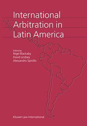 International Arbitration in Latin America by Nigel Blackaby, David Lindsey, Alessandro Spinillo
