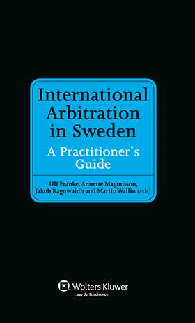 International Arbitration in Sweden. A Practitioner's Guide