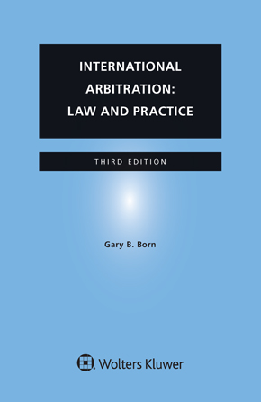 International Arbitration Law and Practice, Third Edition by BORN