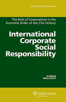 International Corporate Social Responsibility: The Role of Corporations in the Economic Order of the 21st Century by Ramon Mullerat