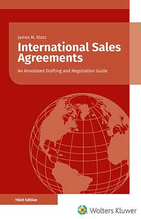 International Sales Agreements: An Annotated Drafting and Negotiation Guide, Third Edition by KLOTZ