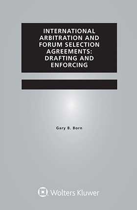 International Arbitration and Forum Selection Agreements. Drafting and Enforcing, Fifth Edition