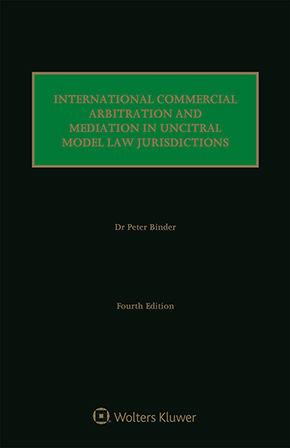 International Commercial Arbitration and Mediation in UNCITRAL Model Law Jurisdictions, Fourth Edition by BINDER