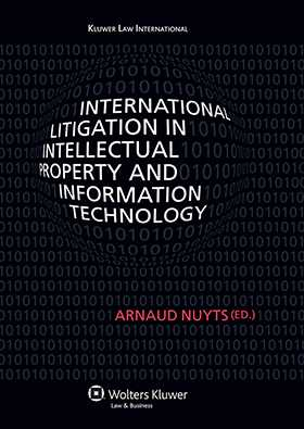 International Litigation in Intellectual Property and Information Technology by Arnaud Nuyts