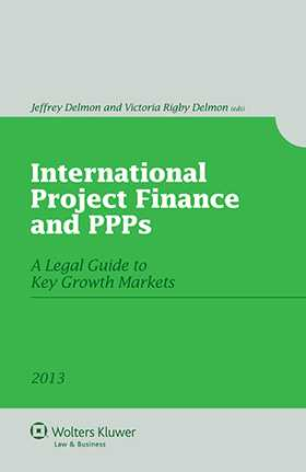 International Project Finance and Public-Private Partnerships. A Legal Guide to Key Growth Markets 2013 by