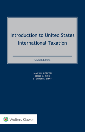 Introduction to United States International Taxation, Seventh Edition by SHAY