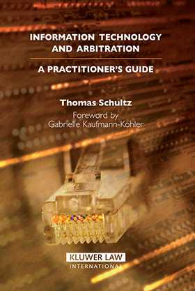 Information Technology and Arbitration: A Practioner's Guide by Thomas Schultz