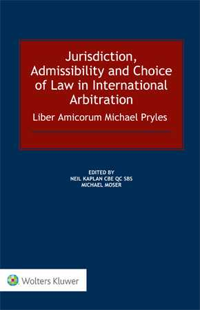 Jurisdiction, Admissibility and Choice of Law in International Arbitration: Liber Amicorum Michael Pryles by KAPLAN