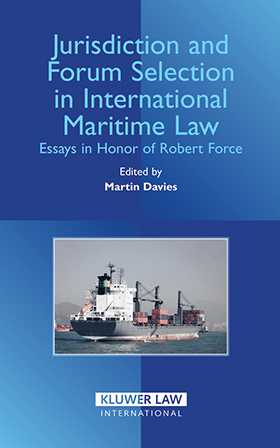 Jurisdiction and Forum Selection in International Maritime Law: Essays in Honor of Robert Force by