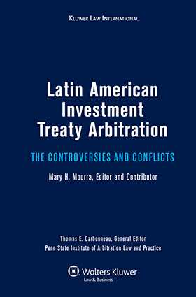 Latin American Investment Treaty Arbitration. The Controversies and Conflicts by