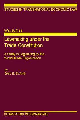 Lawmaking under the Trade Constitution, A Study in Legislating by the World Trade Organization