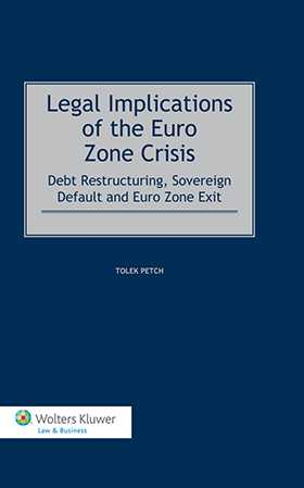 Legal Implications of the Eurozone Crisis. Debt Restructuring, Sovereign Default and Eurozone Exit by Tolek Petch