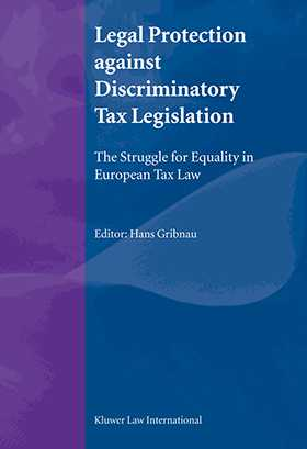 Legal Protection against Discriminatory Tax Legislation: The Struggle for Equality in European Tax Law