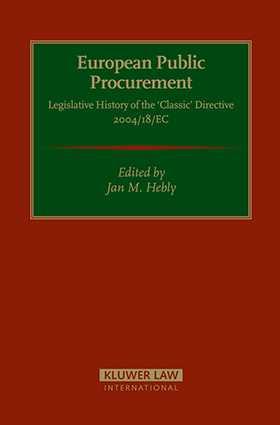 European Public Procurement - Legislative History of the Classic Directive 2004/18/EC by Jan M. Hebly