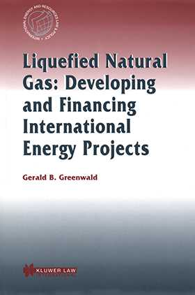Liquefied Natural Gas: Developing and Financing International Energy Projects