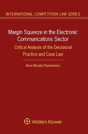 Margin Squeeze in the Electronic Communications Sector: Critical Analysis of the Decisional Practice and Case Law by PISARKIEWICZ