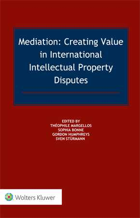 Mediation: Creating Value in International Intellectual Property Disputes by BONNE