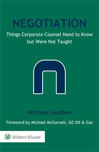 Negotiation. Things Corporate Counsel Need To Know But Were Not Taught by LEATHES