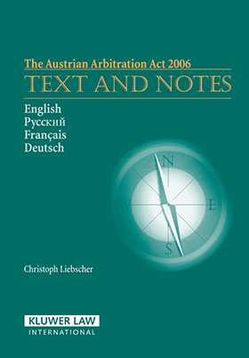 The Austrian Arbitration Act 2006:Text and Notes by Christoph Liebscher