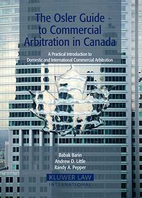 The Osler Guide to Commercial Arbitration in Canada. A Practical Introduction to Domestic and International Commercial Arbitration by  Barin, Laura E. Little,  Pepper