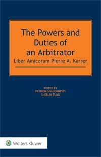 The Powers and Duties of an Arbitrator:  Liber Amicorum Pierre A. Karrer by SHAUGHNESSY
