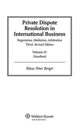 Private Dispute Resolution in International Business. Negotiation, Mediation, Arbitration -  Third Edition by Klaus Peter Berger