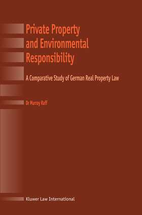 Private Property and Environmental Responsibility, A comparative Study of German Real Property Law by Murray Raff