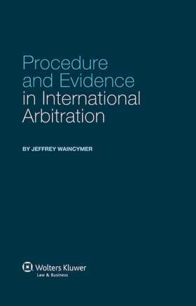 Procedure and Evidence in International Arbitration by Jeffrey Waincymer