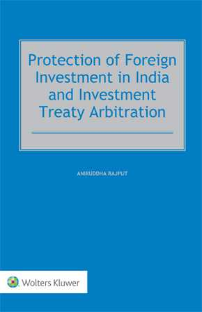 Protection of Foreign Investment in India and Investment Treaty Arbitration by RAJPUT