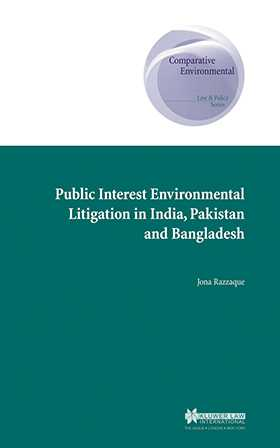 Public Interest Environmental Litigation in India, Pakistan and Bangladesh by Jona Razzaque