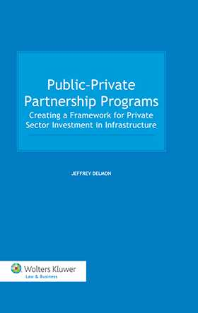 Public-Private Partnership Programs. Creating a Framework for Private Sector Investment in Infrastructure by Jeffrey Delmon