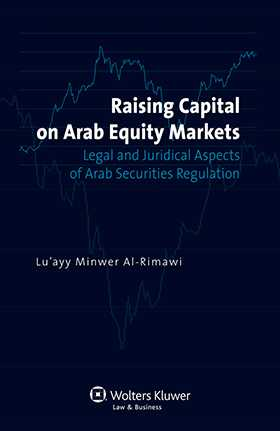 Raising Capital on Arab Equity Markets. Legal and Juridical Aspects of Arab Securities Regulation