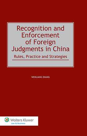 Recognition and Enforcement of Foreign Judgments in China. Rules, Practice and Strategies