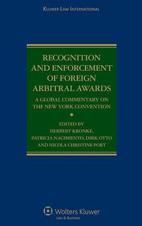Recognition and Enforcement of Foreign Arbitral Awards: A Global Commentary on the New York Convention