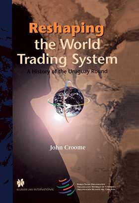 Reshaping the World Trading System, A History of the Uruguay Round