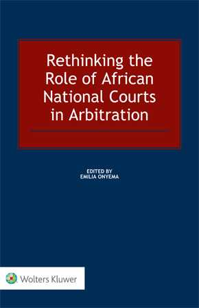 Rethinking the Role of African National Courts in Arbitration by ONYEMA