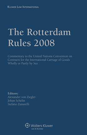 The Rotterdam Rules 2008: Commentary to the United Nations Convention on Contracts for the International Carriage of Goods Wholly or Partly by Sea by