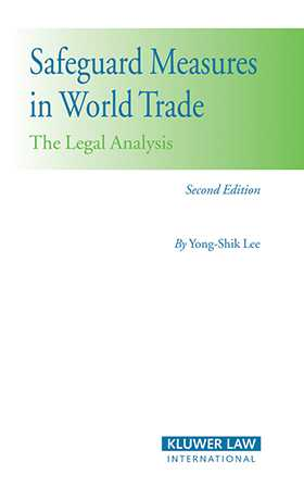 Safeguard Measures in World Trade : The Legal Analysis- Second Edition by Yong-Shik Lee