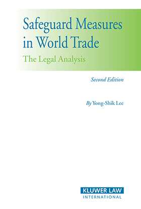 Safeguard Measures in World Trade 2nd edition: the Legal Analysis by Yong-Shik Lee