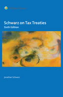 Schwarz on Tax Treaties, Sixth Edition by SCHWARZ