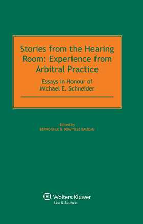 Stories from the Hearing Room: Experience from Arbitral Practice. Essays in Honour of Michael E. Schneider by EHLE