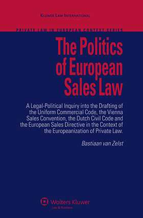The Politics of European Sales Law: A Legal-Political Inquiry into the Drafting of the Uniform Commercial Code by Bastiaan van Zelst