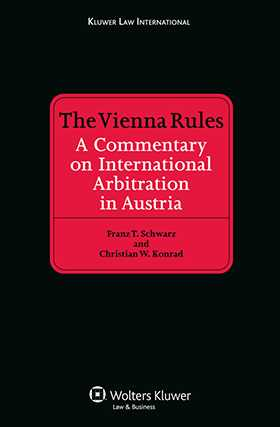 The Vienna Rules: A Commentary on International Arbitration in Austria by Franz T Schwarz, Christian W Konrad